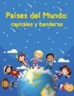 Países del mundo: capitales y banderas: Todo lo que necesitas aprender sobre los países, capitales y banderas, continentes, zonas, pobla Cover Image