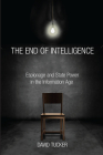 The End of Intelligence: Espionage and State Power in the Information Age Cover Image