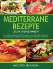 Mediterrane Rezepte zum Abnehmen: Das Kochbuch zur Mittelmeer-Diät. So genussvoll können Sie Ihre Herz-Kreislauf-Gesundheit fördern und dabei Gewicht Cover Image