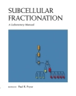 Subcellular Fractionation: A Laboratory Manual: A Laboratory Manual Cover Image