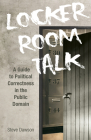 Locker Room Talk: A Guide to Political Correctness in the Public Domain Cover Image