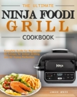 The Ultimate Ninja Foodi Grill Cookbook: Complete Guide for Beginners:65 Recipes for Indoor Grilling and Air Frying Perfection Cover Image