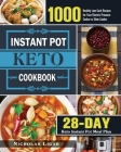 Keto Instant Pot Cookbook: 1000 Healthy Low-Carb Recipes for Your Electric Pressure Cooker or Slow Cooker (28-Day Keto Instant Pot Meal Plan) Cover Image