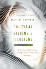 Political Visions & Illusions: A Survey & Christian Critique of Contemporary Ideologies Cover Image
