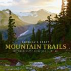 America's Great Mountain Trails: 100 Highcountry Hikes of a Lifetime Cover Image