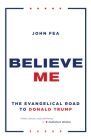 Believe Me: The Evangelical Road to Donald Trump Cover Image