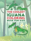 The Coolest Iguana Coloring Book For Kids: 25 Fun Designs For Boys And Girls - Perfect For Young Children Preschool Elementary Toddlers Cover Image