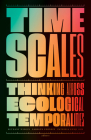 Timescales: Thinking across Ecological Temporalities Cover Image