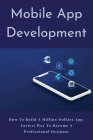 Mobile App Development: How To Build A Million Dollars App, Fastest Way To Become A Professional Designer: Design Study Book Cover Image