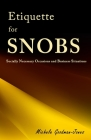 Etiquette for SNOBS: Socially Necessary Occasions and Business Situations Cover Image