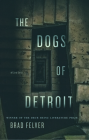 The Dogs of Detroit: Stories (Pitt Drue Heinz Lit Prize) Cover Image