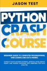Python Crash Course: Beginner guide to Computer Programming, Web Coding and Data Mining. Learn Machine Learning, Artificial Intelligence, N Cover Image