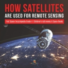 How Satellites Are Used for Remote Sensing - First Space Encyclopedia Grade 4 - Children's Astronomy & Space Books Cover Image