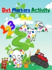 Dot Markers Activity Book: with Mighty Trucks Dinosaurs Animals and Numbers Cover Image