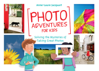 Photo Adventures for Kids: Solving the Mysteries of Taking Great Photos Cover Image