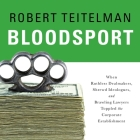 Bloodsport: When Ruthless Dealmakers, Shrewd Ideologues, and Brawling Lawyers Toppled the Corporate Establishment Cover Image