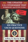 The Updated U.S. Citizenship Test Workbook and Study Guide 2021 to 2024: 100 USCIS Practice Questions Biden Version Cover Image