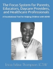 The Focus System for Parents, Educators, Daycare Providers, and Healthcare Professionals: A Foundational Tool for Helping Children with ADHD Cover Image