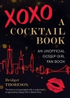 XOXO, A Cocktail Book: An Unofficial Gossip Girl Fan Book Cover Image