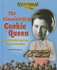 The Chocolate Chip Cookie Queen: Ruth Wakefield and Her Yummy Invention (Inventors at Work!) Cover Image