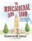 The Unicameral and You: Collaborating for the Common Good in Nebraska's Capitol Cover Image