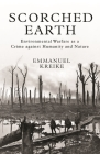 Scorched Earth: Environmental Warfare as a Crime Against Humanity and Nature (Human Rights and Crimes Against Humanity #38) Cover Image
