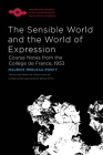 The Sensible World and the World of Expression: Course Notes from the Collège de France, 1953 (Studies in Phenomenology and Existential Philosophy) Cover Image
