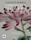 The Kew Book of Embroidered Flowers: 11 inspiring projects with reusable iron-on transfers Cover Image