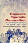Russia's Sputnik Generation: Soviet Baby Boomers Talk about Their Lives Cover Image