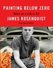 Painting Below Zero: Notes on a Life in Art Cover Image