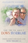 The Truth About Down Syndrome: Lessons Learned from Raising a Son with Trisomy-21: Lessons Learned Cover Image