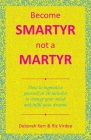 Become Smartyr Not a Martyr: How to Hypnotize Yourself in 20 Minutes to Change Your Mind and Fulfil Your Dreams Cover Image