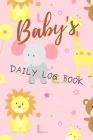 Baby's Daily Log Book: Register Activities, Daily Care, Record Sleep, Diapers, Feed. Perfect Gift For New Moms Or Nannies ( Newborn Baby's Sc Cover Image