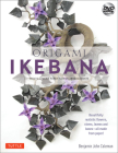 Origami Ikebana: Create Lifelike Paper Flower Arrangements: Includes Origami Book with 38 Projects and Instructional DVD Cover Image