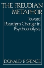 The Freudian Metaphor: Toward Paradigm Change in Psychoanalysis Cover Image