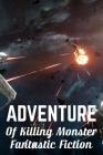 Adventure Of Killing Monster: Fantastic Fiction: Fantasy Adventure Series Cover Image