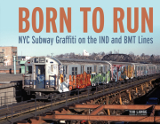 Born to Run: NYC Subway Graffiti on the Ind and Bmt Lines Cover Image