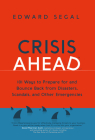 Crisis Ahead: 101 Ways to Prepare for and Bounce Back from Disasters, Scandals and Other Emergencies Cover Image