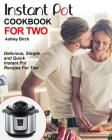 Instant Pot for Two Cookbook: Delicious, Simple and Quick Instant Pot Recipes for Two Cover Image