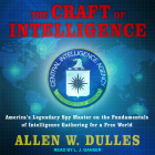 The Craft of Intelligence: America's Legendary Spy Master on the Fundamentals of Intelligence Gathering for a Free World Cover Image