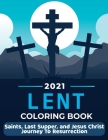 Lent 2021 Coloring Book: Saints, Last Supper, and Jesus Christ Journey To Resurrection Cover Image
