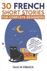 30 French Short Stories for Complete Beginners: Improve your reading and listening skills in French Cover Image