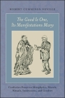 The Good Is One, Its Manifestations Many: Confucian Essays on Metaphysics, Morals, Rituals, Institutions, and Genders Cover Image