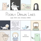 Poorly Drawn Lines: Good Ideas and Amazing Stories Cover Image