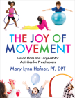 The Joy of Movement: Lesson Plans and Large-Motor Activities for Preschoolers Cover Image
