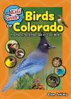 The Kids' Guide to Birds of Colorado: Fun Facts, Activities and 87 Cool Birds (Birding Children's Books) Cover Image