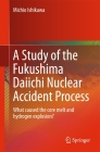 A Study of the Fukushima Daiichi Nuclear Accident Process: What Caused the Core Melt and Hydrogen Explosion? Cover Image