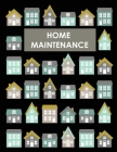 Home Maintenance Log Book: House Repair Checklist Tracker For Scheduling Services and Repairs, Notebook For Home Improvement And Renovation Proje Cover Image