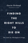 Finding the Right Hills to Die on: The Case for Theological Triage (Gospel Coalition) Cover Image