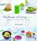 The Power of Living Raw: Delicious recipes for health and wellbeing Cover Image